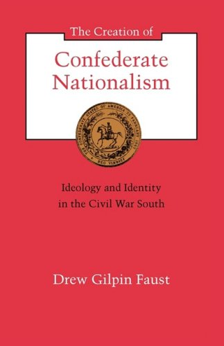 Creation of Confederate Nationalism Ideology and Identity in the Civil War South  1988 edition cover