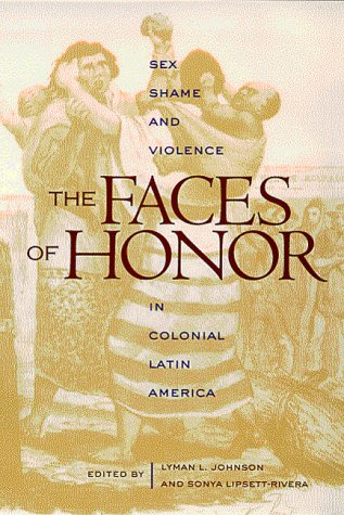 Faces of Honor Sex, Shame, and Violence in Colonial Latin America  1998 edition cover