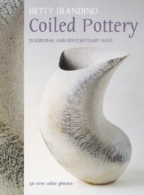Coiled Pottery Traditional and Contemporary Ways 2nd 2004 9780873498067 Front Cover