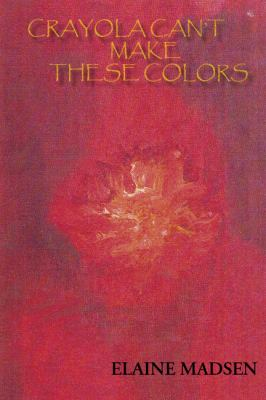 Crayola Can't Make These Colors : From the palette of a life in Verse N/A 9780976726067 Front Cover