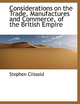 Considerations on the Trade, Manufactures and Commerce, of the British Empire  N/A 9781115258067 Front Cover