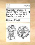 Jockey Club; or a Sketch of the Manners of the Age Part the Third The  N/A edition cover