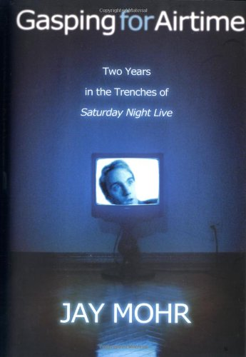 Gasping for Airtime Two Years in the Trenches of Saturday Night Live  2004 9781401300067 Front Cover