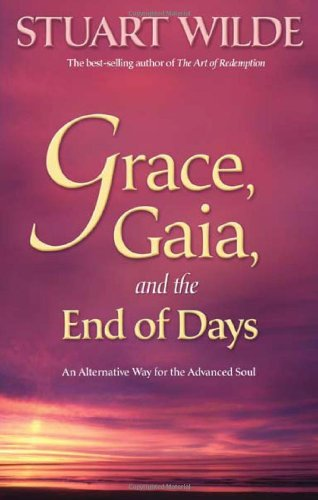 Grace, Gaia, and the End of Days An Alternative Way for the Advanced Soul  2009 9781401920067 Front Cover
