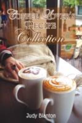Coffee Lover's Recipe Collection  N/A edition cover