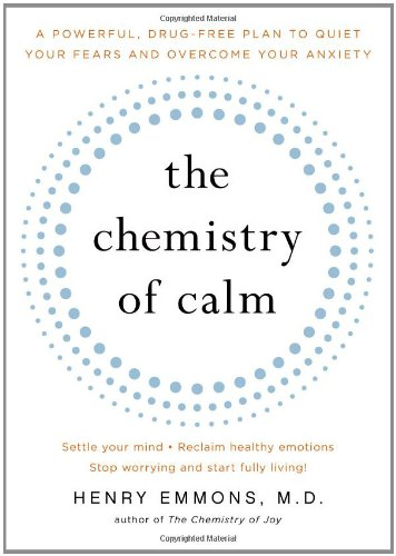 Chemistry of Calm A Powerful, Drug-Free Plan to Quiet Your Fears and Overcome Your Anxiety  2011 edition cover