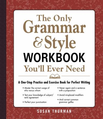 Only Grammar and Style Workbook You'll Ever Need A One-Stop Practice and Exercise Book for Perfect Writing  2012 edition cover