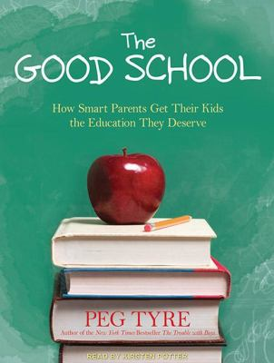 The Good School: How Smart Parents Get Their Kids the Education They Deserve Library Edition  2011 edition cover