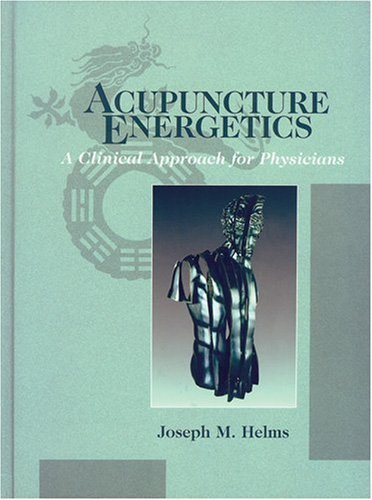Acupuncture Energetics A Clinical Approach for Physicians  2008 9781572507067 Front Cover