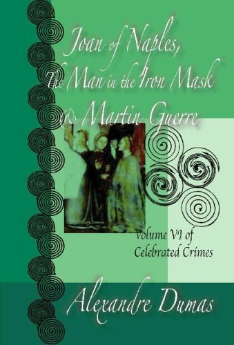 Celebrated Crimes Vol. 6 : The Man in the Iron Mask, Joan of Naples, Martin Guerre 1st 9781576468067 Front Cover