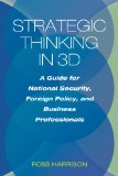 Strategic Thinking in 3D A Guide for National Security, Foreign Policy, and Business Professionals  2012 edition cover