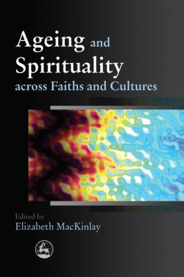 Ageing and Spirituality Across Faiths and Cultures   2010 edition cover