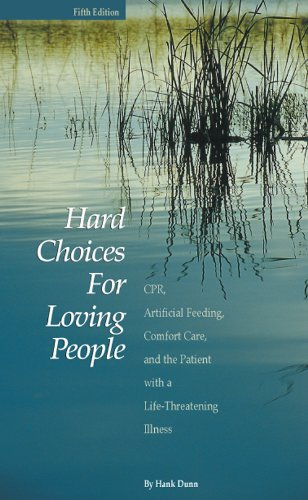 Hard Choices for Loving People CPR, Artificial Feeding, Comfort Care, and the Patient with a Life-Threatening Illness 5th 2009 edition cover