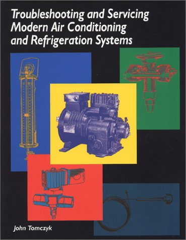 Troubleshooting and Servicing Modern Air Conditioning and Refrigeration Systems 1st 2000 (Revised) edition cover