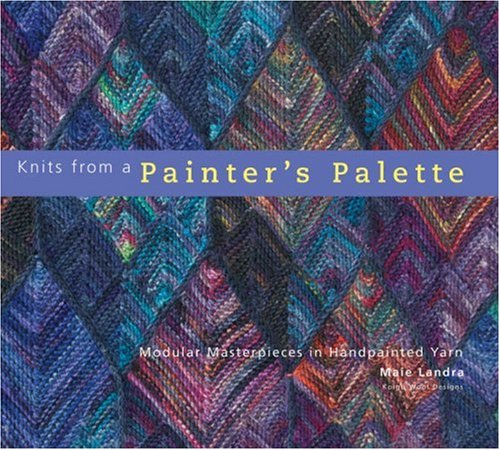 Knits from a Painter's Palette Modular Masterpieces in Handpainted Yarns  2007 9781933027067 Front Cover