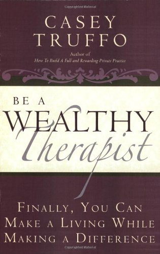 Be a Wealthy Therapist  N/A edition cover