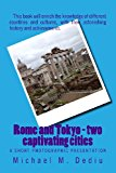 Rome and Tokyo - Two Captivating Cities A Short Photographic Presentation N/A 9781939757067 Front Cover
