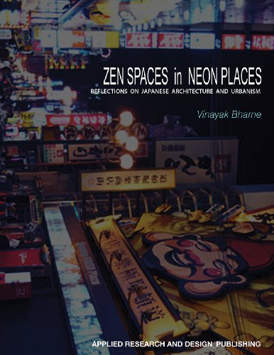 Zen Spaces and Neon Places Reflections on Japanese Architecture and Urbanism  2014 9781941806067 Front Cover