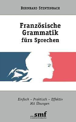 Franz�sische Grammatik f�rs Sprechen Einfach-Praktisch-Effektiv. Mit �bungen N/A 9783833444067 Front Cover