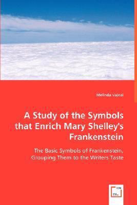A Study of the Symbols That Enrich Mary Shelley's Frankenstein:   2008 9783836498067 Front Cover