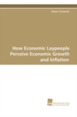How Economic Laypeople Perceive Economic Growth and Inflation:   2008 edition cover