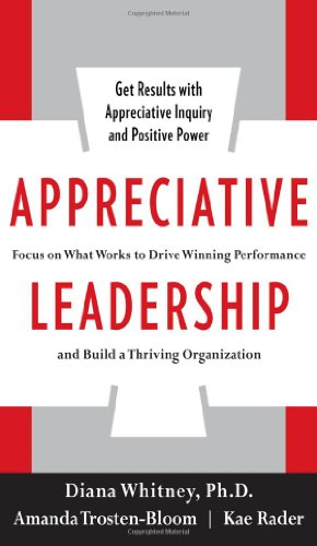 Appreciative Leadership Focus on What Works to Drive Winning Performance and Build a Thriving Organization  2010 edition cover