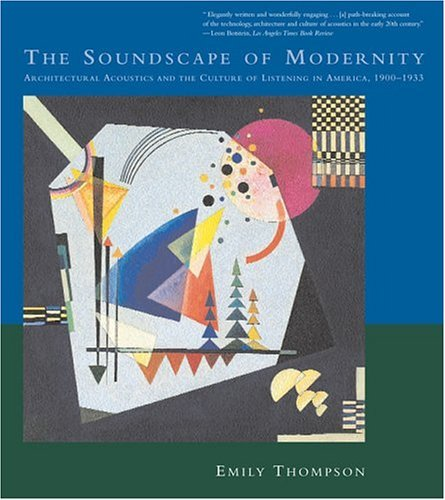 Soundscape of Modernity Architectural Acoustics and the Culture of Listening in America, 1900-1933  2004 edition cover