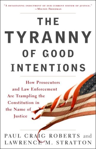 Tyranny of Good Intentions How Prosecutors and Law Enforcement Are Trampling the Constitution in the Name of Justice N/A edition cover