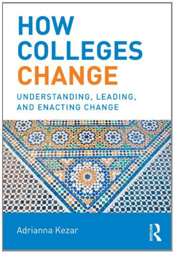 How Colleges Change Understanding, Leading, and Enacting Change  2013 edition cover