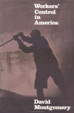 Workers' Control in America Studies in the History of Work, Technology, and Labor Struggles  1979 edition cover