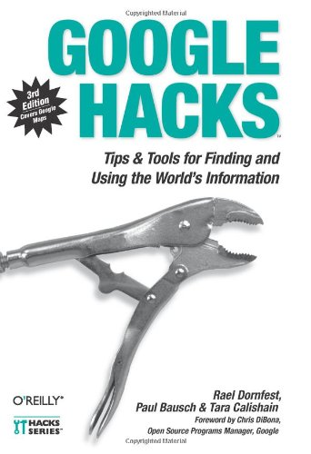 Google Hacks Tips and Tools for Finding and Using the World's Information 3rd 2006 (Revised) 9780596527068 Front Cover
