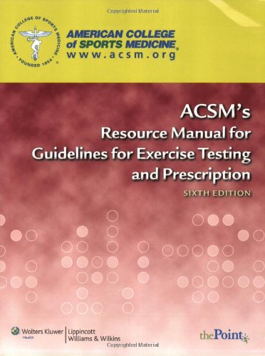 ACSM's Resource Manual for Guidelines for Exercise Testing and Prescription  6th 2009 (Revised) edition cover