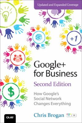 Google+ for Business How Google's Social Network Changes Everything 2nd 2013 (Revised) edition cover