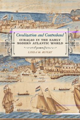 Creolization and Contraband CuraCao in the Early Modern Atlantic World  2012 edition cover