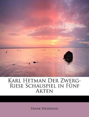 Karl Hetman der Zwerg-Riese Schauspiel in F�nf Akten  N/A 9781113945068 Front Cover