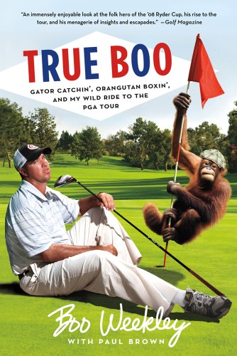 True Boo Gator Catchin', Orangutan Boxin', and My Wild Ride to the PGA Tour N/A 9781250002068 Front Cover