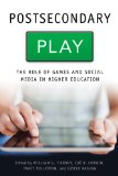 Postsecondary Play The Role of Games and Social Media in Higher Education  2014 edition cover