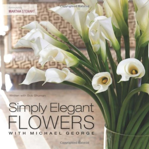 Simply Elegant Flowers with Michael George   2008 9781558708068 Front Cover