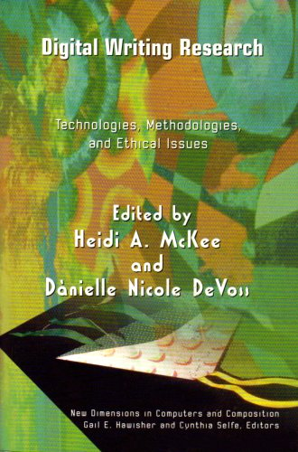Digital Writing Research Technologies, Methodologies, and Ethical Issues  2007 edition cover