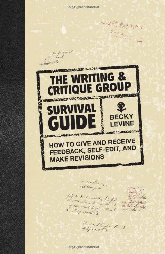 Writing and Critique Group Survival Guide How to Make Revisions, Self-Edit, and Give and Receive Feedback  2010 edition cover
