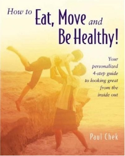 How to Eat, Move and Be Healthy! Your Personalized 4-Step Guide to Looking and Feeling Great from the Inside Out  2004 edition cover