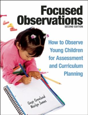 Focused Observations How to Observe Young Children for Assessment and Curriculum Planning  2013 edition cover