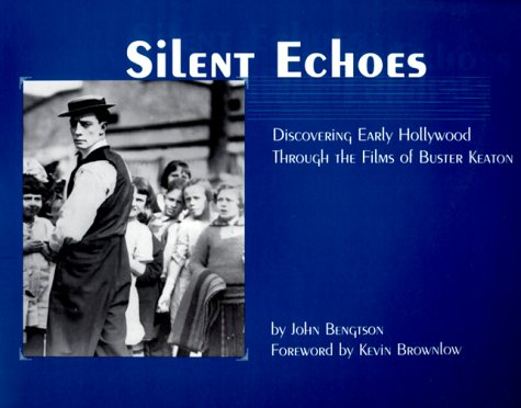 Silent Echoes Discovering Early Hollywood Through the Films of Buster Keaton  2000 edition cover