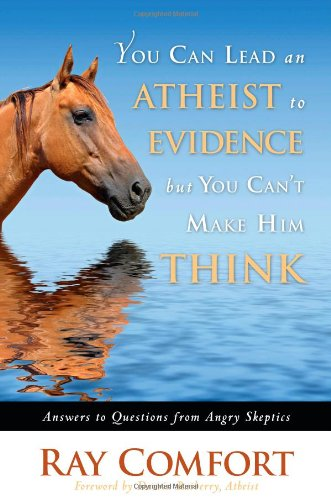 You Can Lead an Atheist to Evidence, but You Can't Make Him Think Answers to Questions from Angry Skeptics N/A 9781935071068 Front Cover
