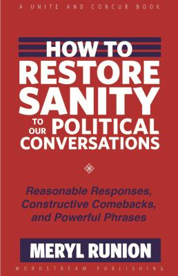 How to Restore Sanity to Our Political Conversations : Reasonable Responses, Constructive Comebacks, and Powerful Phrases  2010 9781935758068 Front Cover