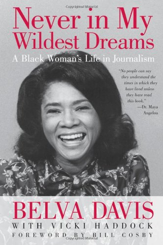 Never in My Wildest Dreams A Black Woman's Life in Journalism  2011 9781936227068 Front Cover