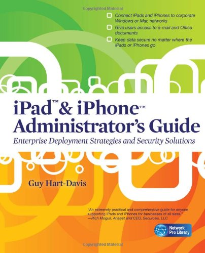 IPad & IPhone Administrator's Guide Enterprise Deployment Strategies and Security Solutions  2011 9780071759069 Front Cover