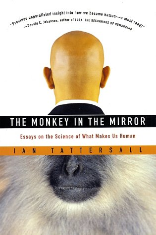 Monkey in the Mirror Essays on the Science of What Makes Us Human  2002 9780156027069 Front Cover
