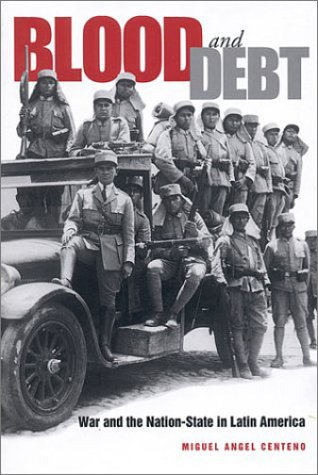 Blood and Debt War and the Nation-State in Latin America  2002 (Reprint) edition cover