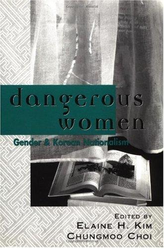 Dangerous Women Gender and Korean Nationalism  1998 9780415915069 Front Cover
